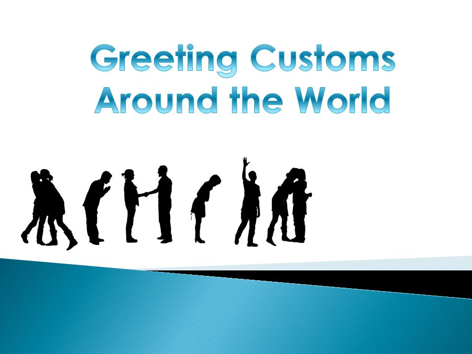  The customs and rituals involved in greeting someone are often different from country to country, and unfamiliar customs can sometimes be confusing.