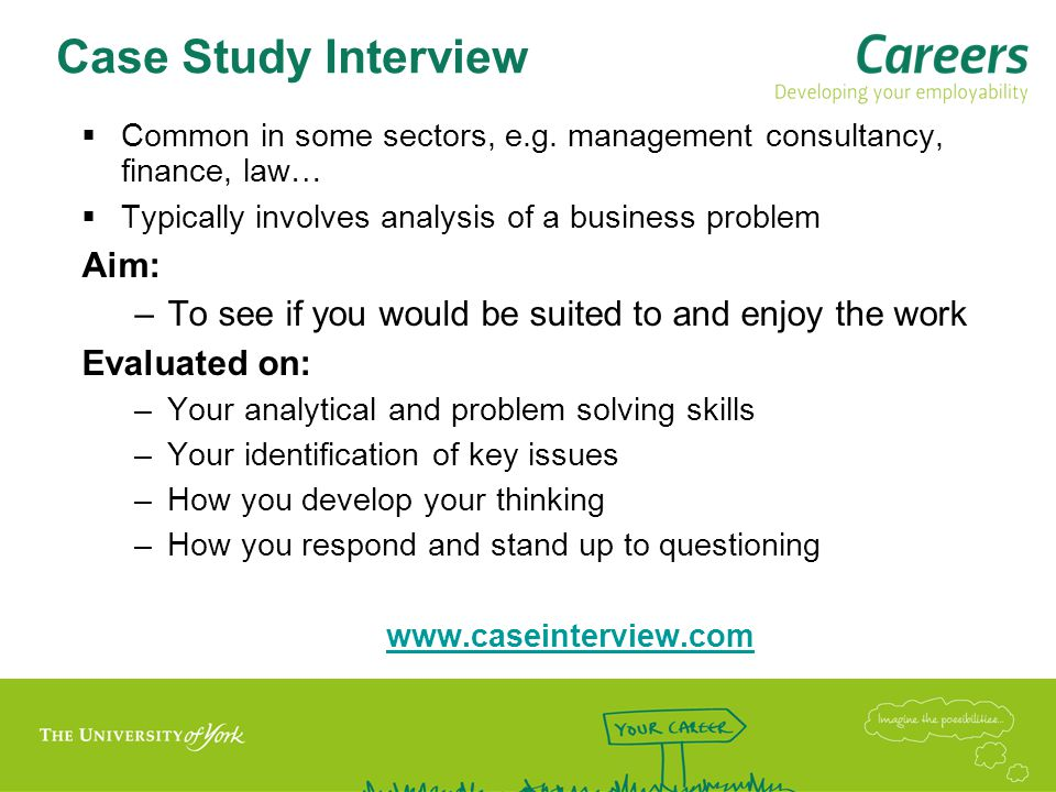 Strength based interviews  Strength = Something you are good at and enjoy doing  Format aims to get the best out of candidates and avoid formulaic responses  Seeking genuine energy, enthusiasm and passion; Body language and verbal expression are important  Lots of questions, fast-paced, need to be able to think on your feet –How does it feel when you are out of your comfort zone .