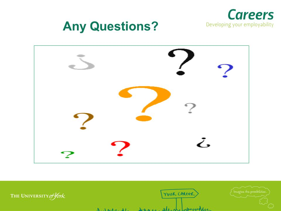 Tell us what you want… If you have feedback on this session, any of our services, or ideas for future activities, please email: careers@york.ac.ukcareers@york.ac.uk