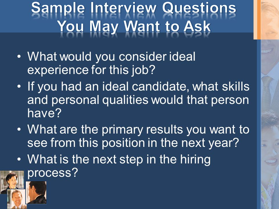Make sure you know the employer's next step.Thank the interviewer for his or her time.