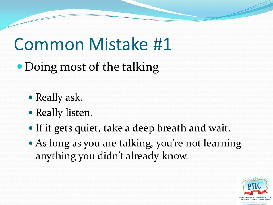 Common Mistake #2 Taking the problem away from someone If someone asks for your opinion, say, I'll share my thoughts with you before we end our conversation, but right now, let's keep exploring yours.