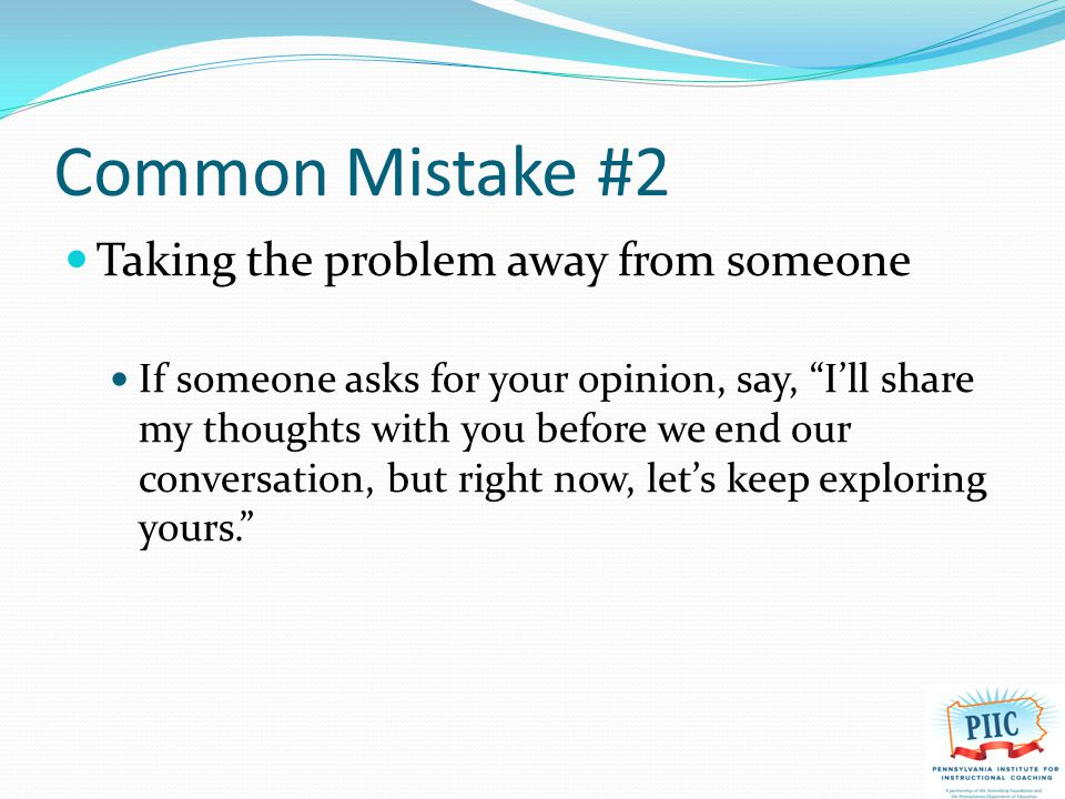 Common Mistake #3 Not inquiring about feelings If you fail to inquire about emotions, you'll notice that nothing much changes as a result of your conversation.