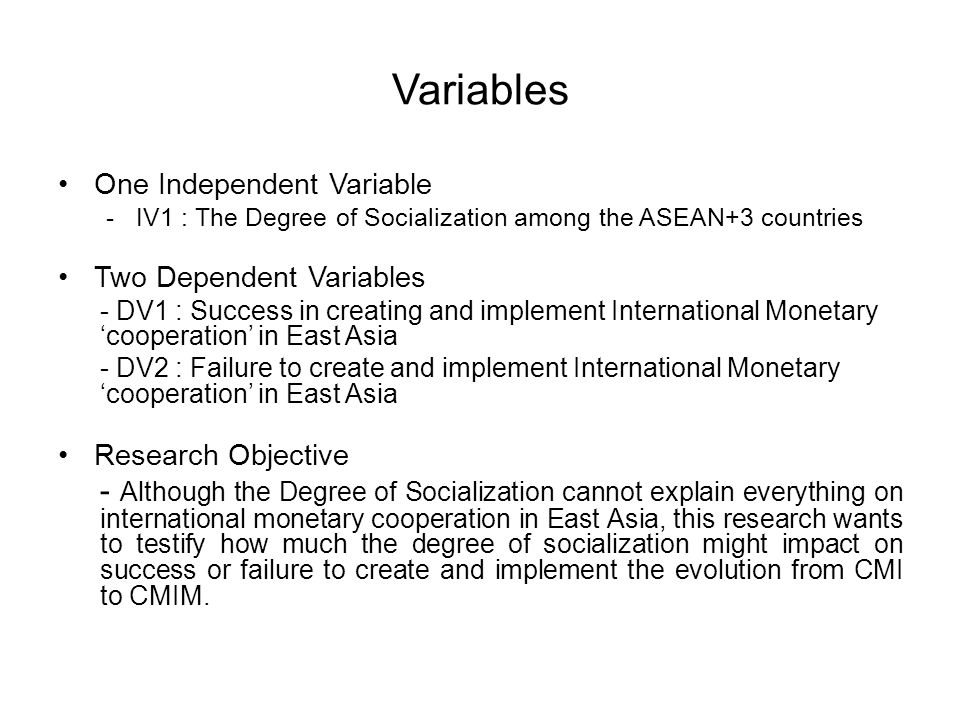 Two Hypotheses and An Equation Two Hypotheses and an Explanatory Equation for This Research -Hypothesis 1: If 'socialization' among ASEAN+3 countries lead them to commit to the 'institutional' framework they designed, the creation and implementation of international monetary 'cooperation' is likely to be activated in East Asia.