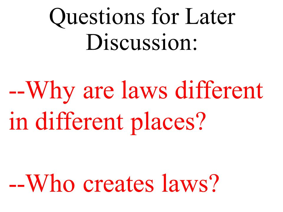 Questions for Later Discussion: --Are laws the same as morality (i.e.