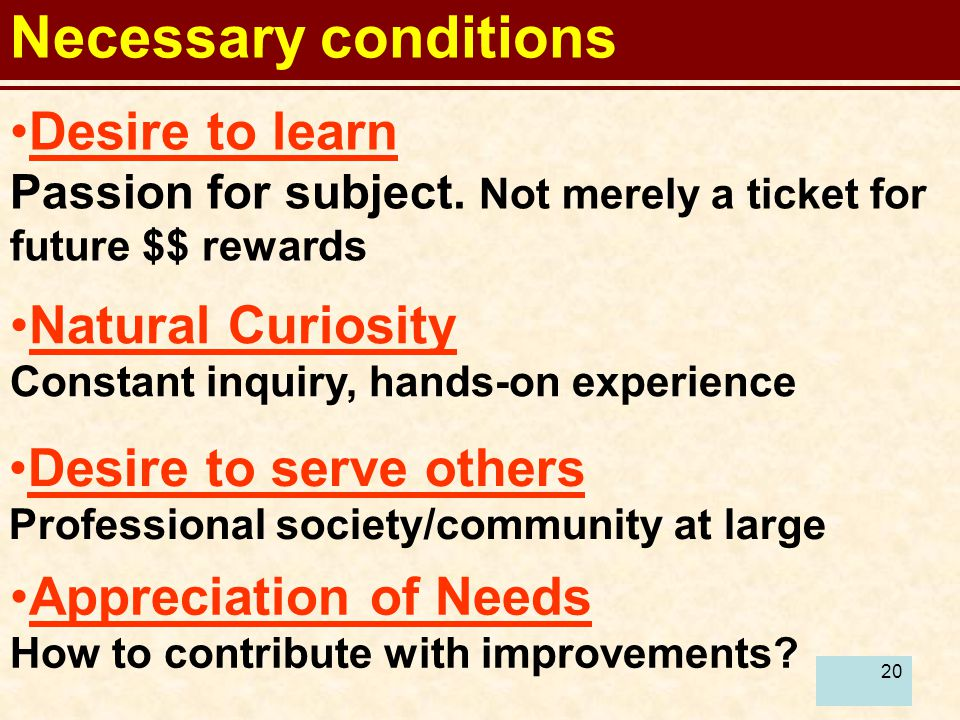 21 Necessary conditions Fierce Independence Drive towards solving unique problems (find opportunities ) Appreciation of Past Work Learn from others .
