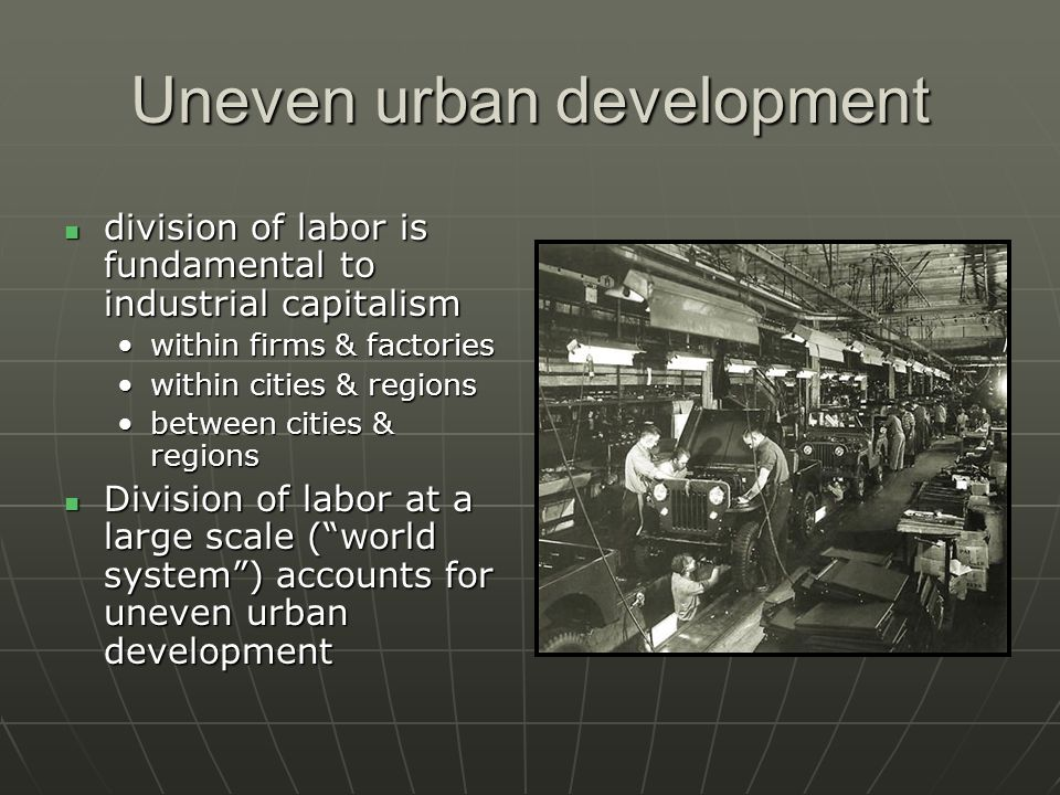 The dynamics of the world system affect the way that cities develop and decline.
