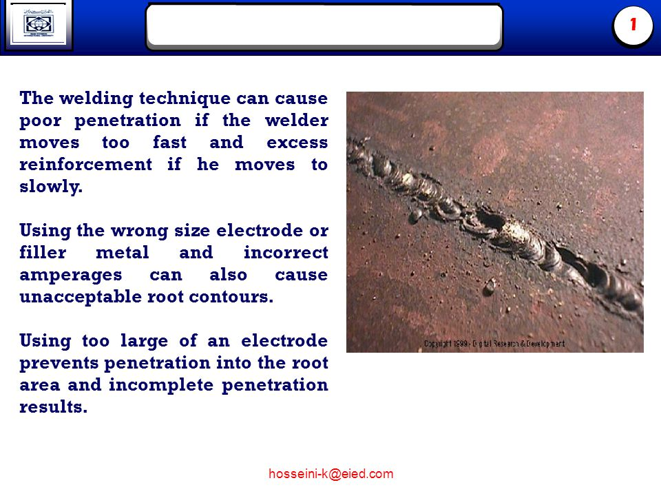 hosseini-k@eied.com 1 Excess Reinforcement The top of the weld, or cap as it is sometimes called, is the area where excessive reinforcement may occur.
