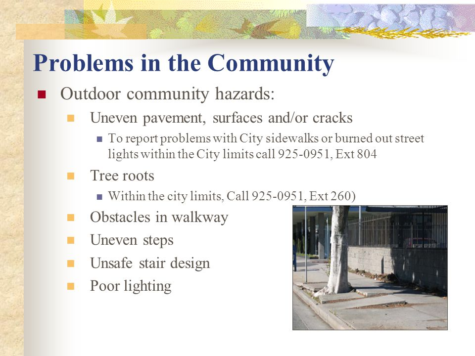 Problems in the Community (cont.) Lack of safety features in your surroundings Handrails Grab bars Ramps Curb cuts