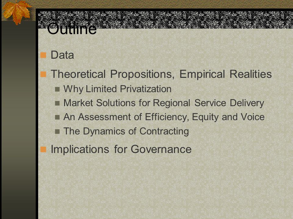 Theoretical Propositions Markets Can Provide Public Goods Competition Promotes Efficiency Market Provision Enhances Consumer Voice Private Sector Management can be applied to the public sector