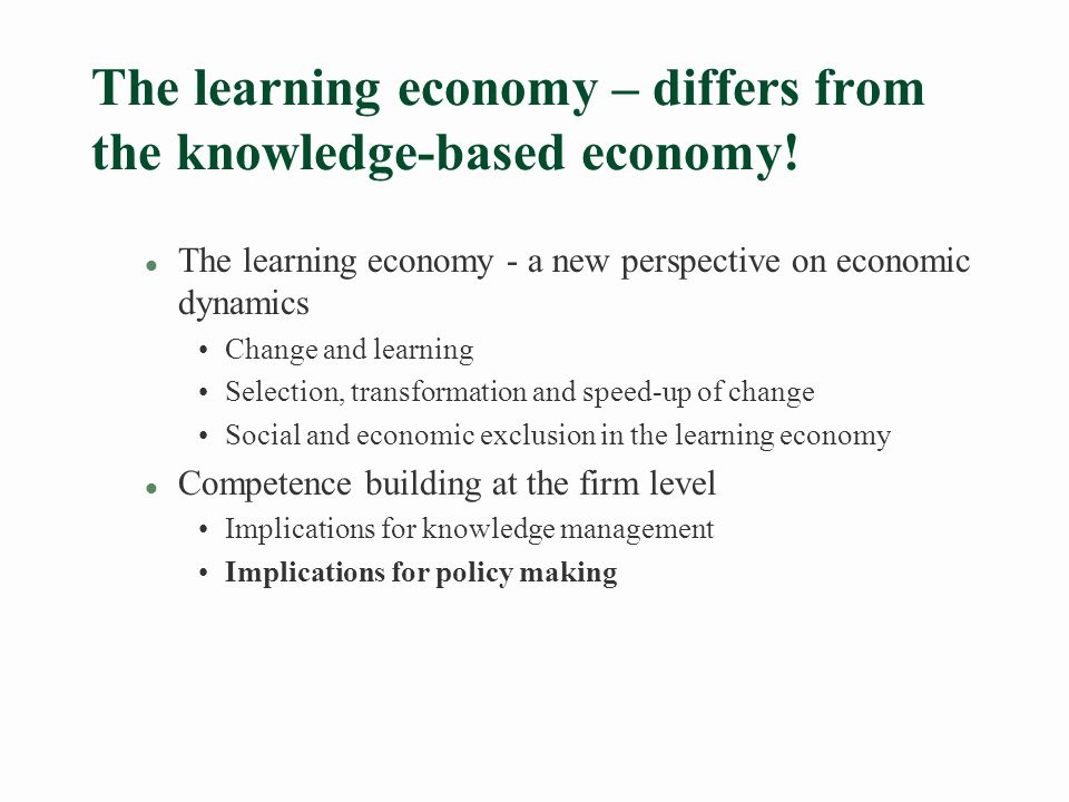 Characterising the learning economy §More rapid transformation l shorter product life cycles l shorter life time for competences (halving time = 1 year for computer engineers?) l more frequent shifts in working tasks §New kind of competition l Learning based rather than knowledge based l Success of people, firms and regions reflect capability to learn §Inherent polarisation in the Learning Economy l Exciting but stressful for the rapid learners - exclusion of slow learners l End of European regional convergence