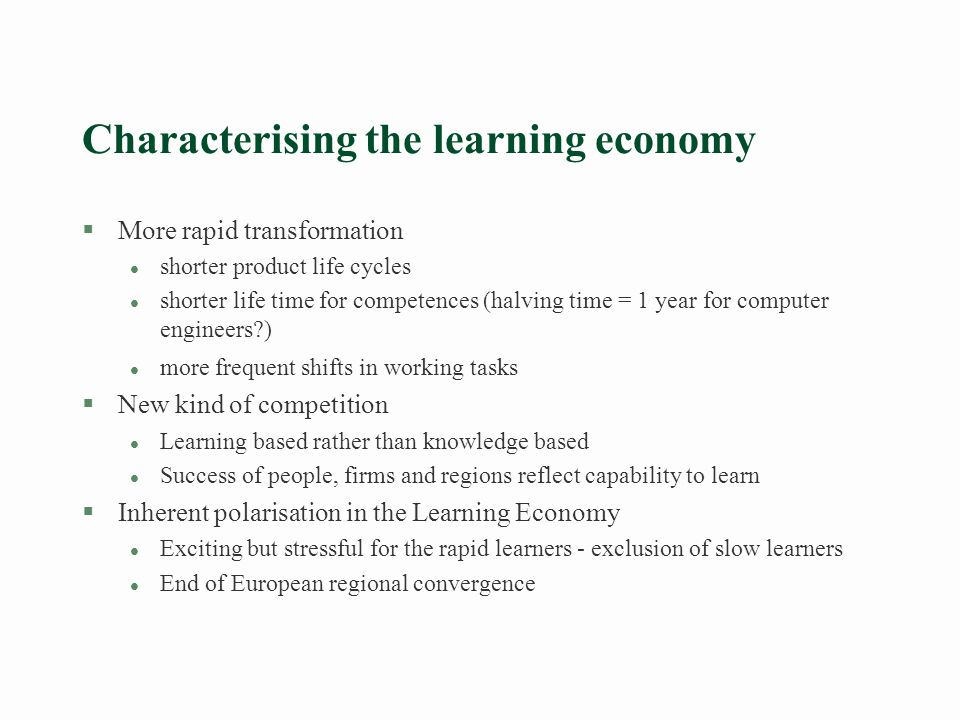 A basic contradiction in the learning economy §Learning is a process of social interaction more demanding in terms of mutual trust than ordinary transactions in the market – the learning economy is a mixed - not a pure market economy.