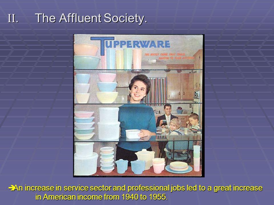 A.John Kenneth Galbraith – Economist published The Affluent Society (1958): postwar prosperity was a new phenomenon.