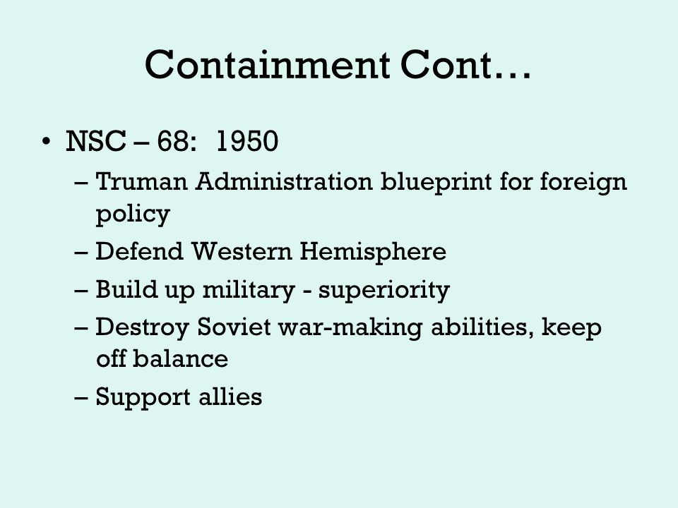 Containment Cont… Communist Victory in China: 1949 –Mao Zedong establishes Peoples Republic of China –Agreement of Friendship with Stalin 1950 Korean War: 1950-1953 –UN steps in to confront North Korean invasion of South Korea –China gets involved –Armistice at 38 th parallel