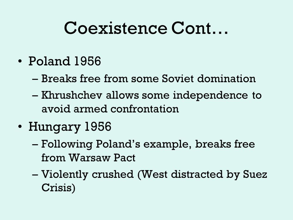 Coexistence Cont… Brinksmanship… –U2 plane downed over USSR…Khrushchev wants apology –Coexistence devolving into confrontation Cuban Revolution 1959 –Fidel Castro's Revolution replaces pro-US dictator Batista –Turns to USSR for support, declares path to socialism Bay of Pigs Invasion 1961 –JFK fails to unseat Castro, humiliated