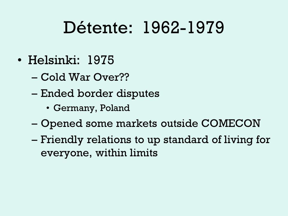 Détente: 1962-1979 SALT II: 1979 Limits MIRVs and delivery systems Non US/USSR nukes a problem –NATO moving to modernize –Neutron bomb No fire, no heat Kills living things, no damage to structures START begins 1982, fails
