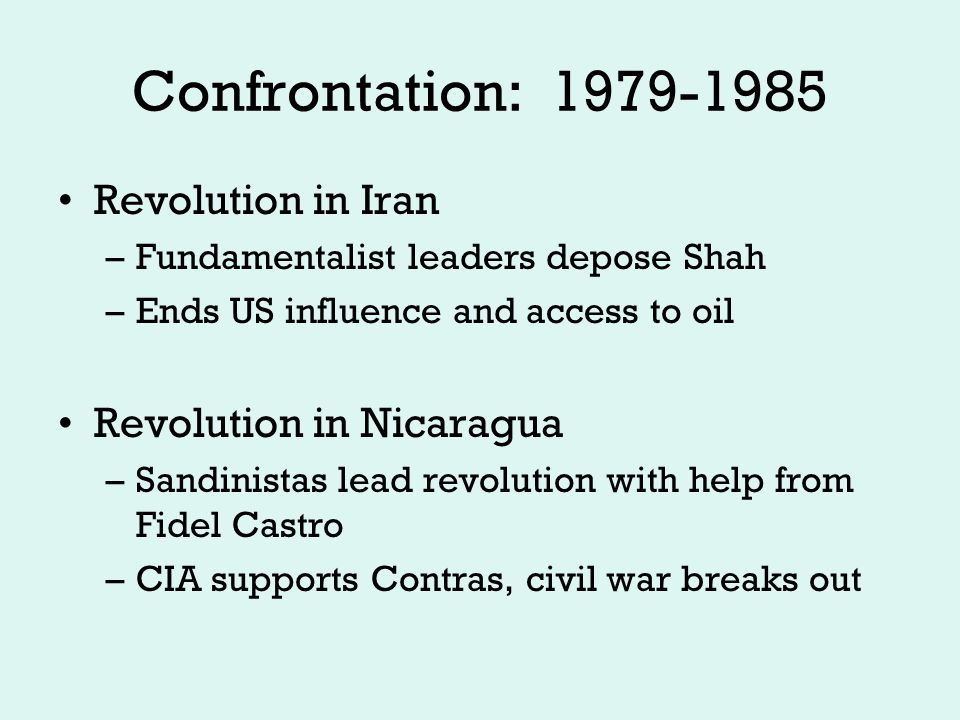 Confrontation: 1979-1985 Soviet Invasion of Afghanistan 1979 –Invasion to protect pro-Soviet Government Becomes USSR's Vietnam Iran-Contra Affair –Israel arms moderates in Iran, US reimburses Israel –Arms sold to Iran to get hostages home from Iran –Profits diverted to Contras in Nicaragua