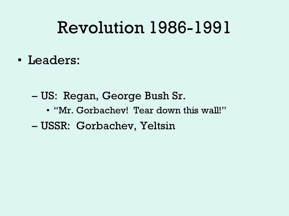 Revolution 1986-1991 Gorbachev's reforms: –Improve standard of living –Cut costs, resume arms talks Glasnost –open-ness at home and abroad Perestroika –Restructure, decentralize, market economy –Elected leaders