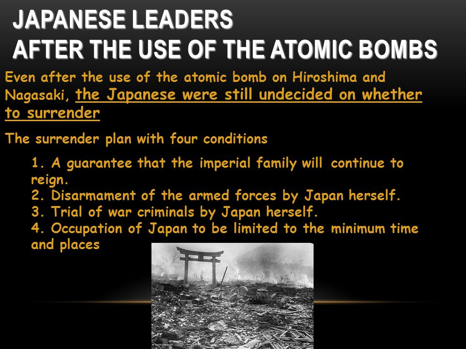 THE ATOMIC BOMB DID CONVINCED THE EMPEROR TO BREAK THE DEADLOCK OF JAPAN'S GENERALS AND ACCEPT THE POTSDAM DECLARATION *was given as the main reason for the surrender of Japan The atomic bomb allowed Japans military officials to surrender and still keep their honor.