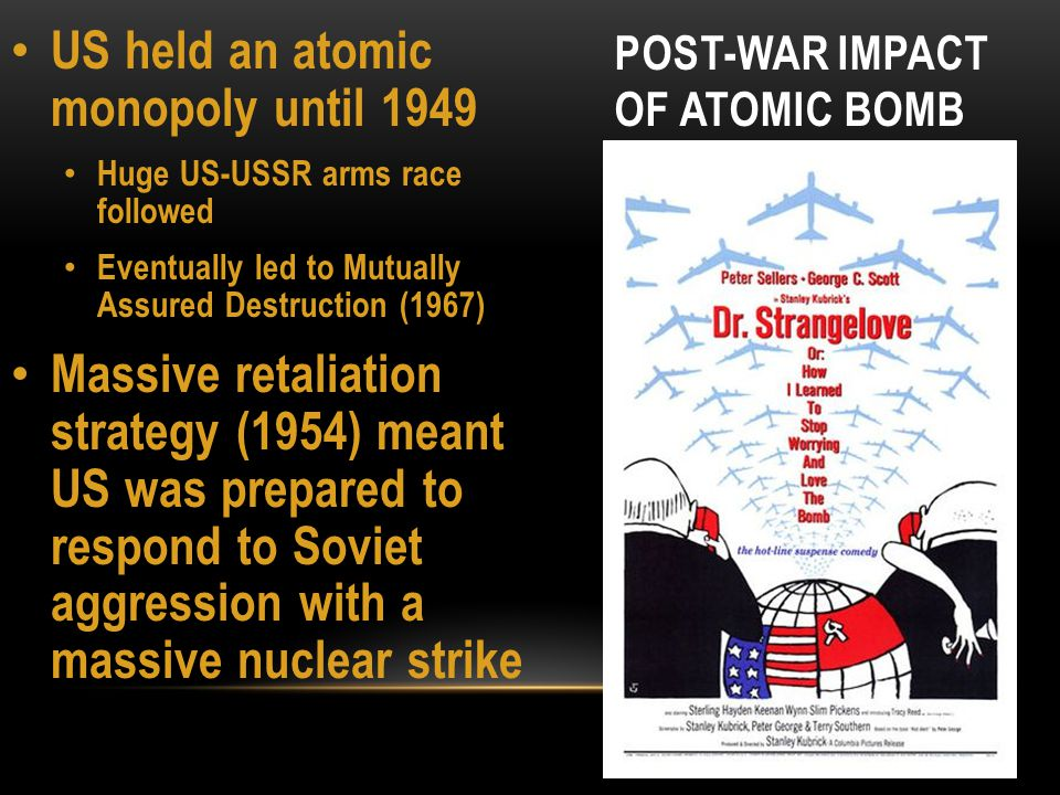 POST-WAR IMPACT OF ATOMIC BOMB Nuclear weapons prove to not be a reasonable option in limited wars You will see this in Korea and Vietnam The US considered, but did not use, atomic bombs in support of the French at Dien Bien Phu in 1954