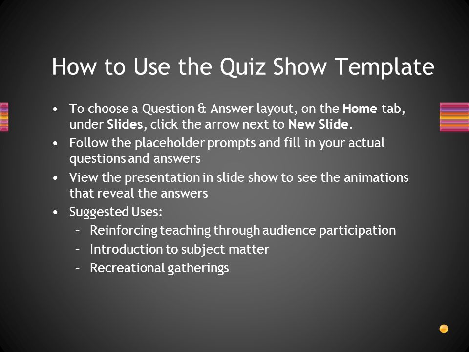 The following slides are example questions using the layouts in the Quiz Show template.