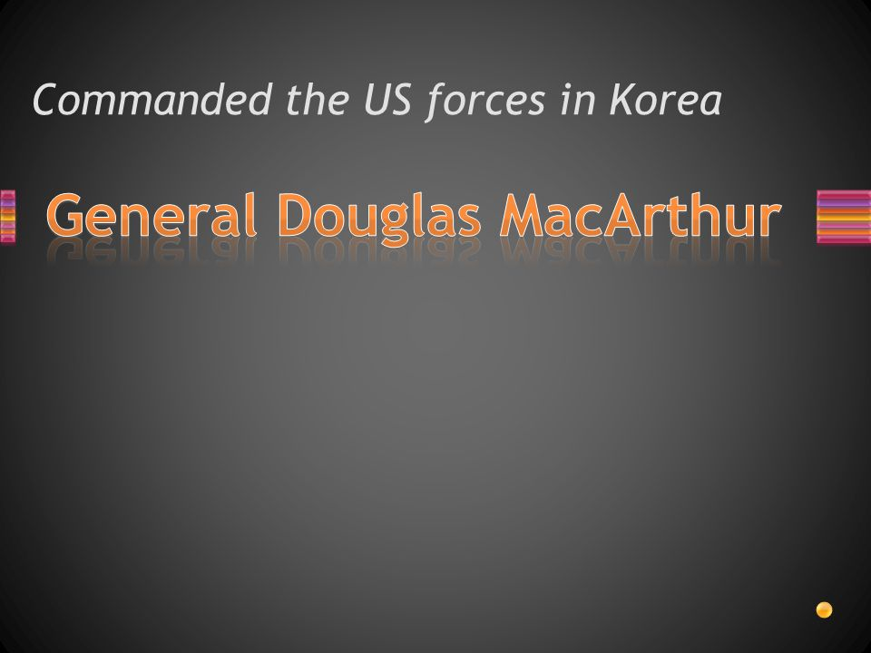 Appeared to be winning the Korean War until China actively entered the conflict