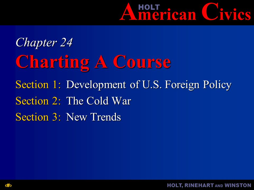 A merican C ivicsHOLT HOLT, RINEHART AND WINSTON2 Chapter 24 OBJECTIVES  Why did the United States maintain a policy of isolationism in its early years, and why was it hard to follow.