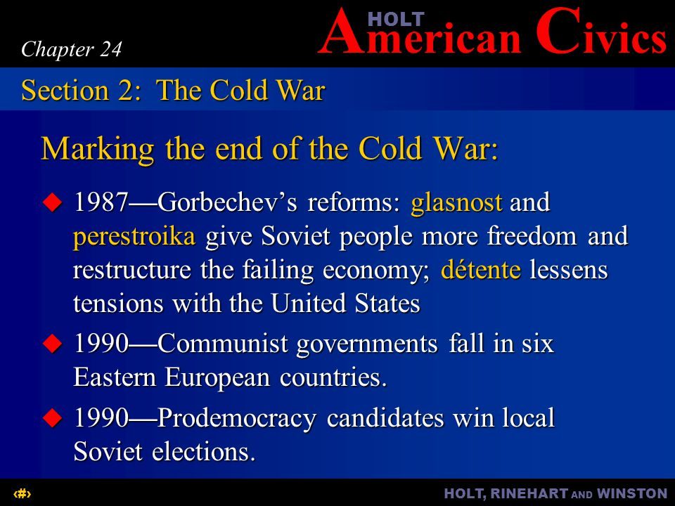 A merican C ivicsHOLT HOLT, RINEHART AND WINSTON13 Chapter 24 Marking the end of the Cold War: (continued)  Soviet republics rally for independence.