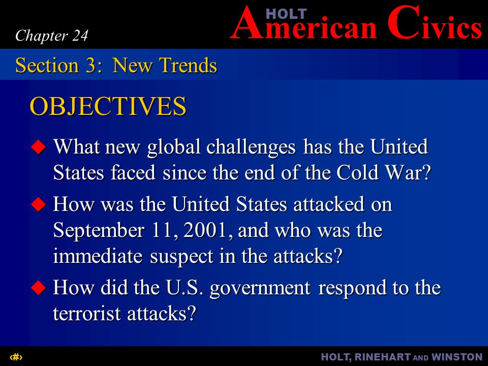 A merican C ivicsHOLT HOLT, RINEHART AND WINSTON15 Chapter 24 New global challenges:  As the only superpower, the United States tries to resolve conflicts and promote stability.