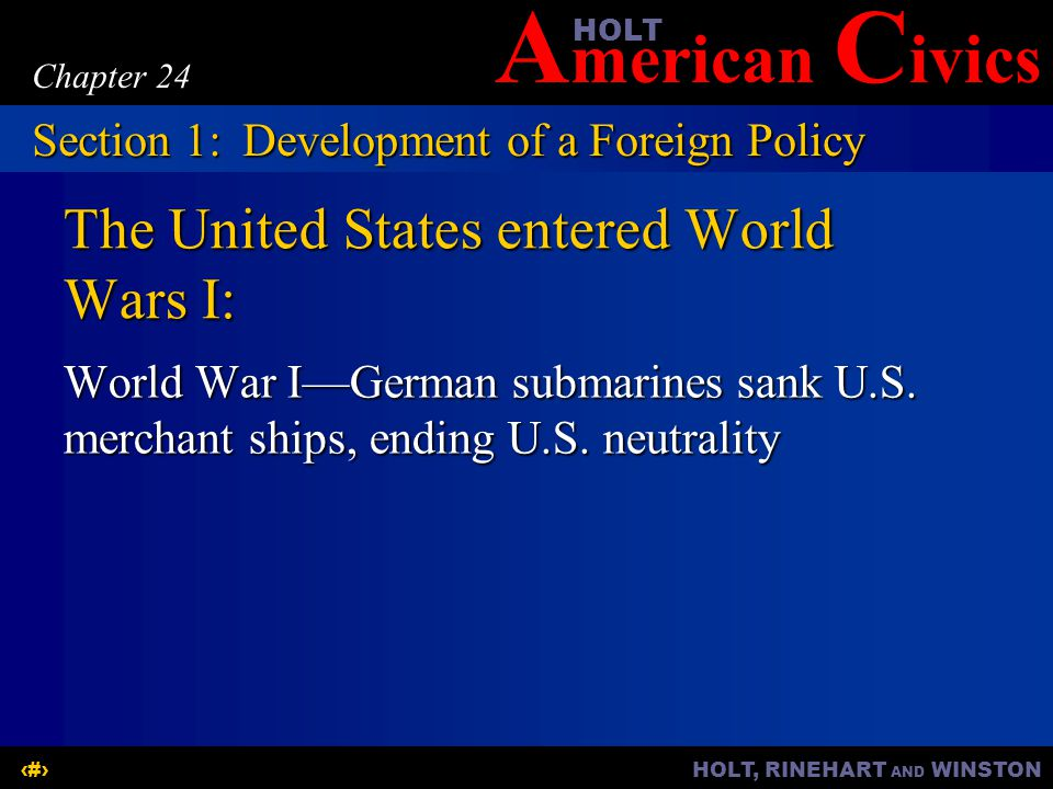 A merican C ivicsHOLT HOLT, RINEHART AND WINSTON7 Chapter 24 The United States entered World Wars II:  World War II—United States became the arsenal of democracy  December 7, 1941—Japanese bombed Pearl Harbor and shattered U.S.
