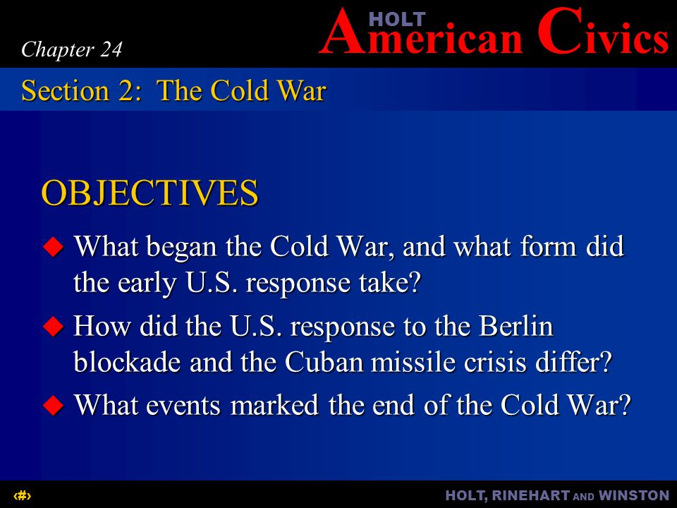 A merican C ivicsHOLT HOLT, RINEHART AND WINSTON9 Chapter 24 The Cold War and early U.S.