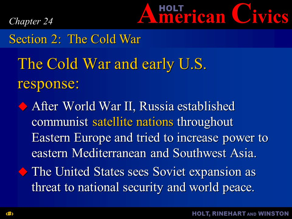 A merican C ivicsHOLT HOLT, RINEHART AND WINSTON10 Chapter 24 The Cold War and early U.S.