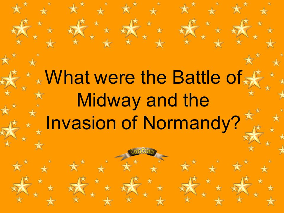 What were the Battle of Midway and the Invasion of Normandy?