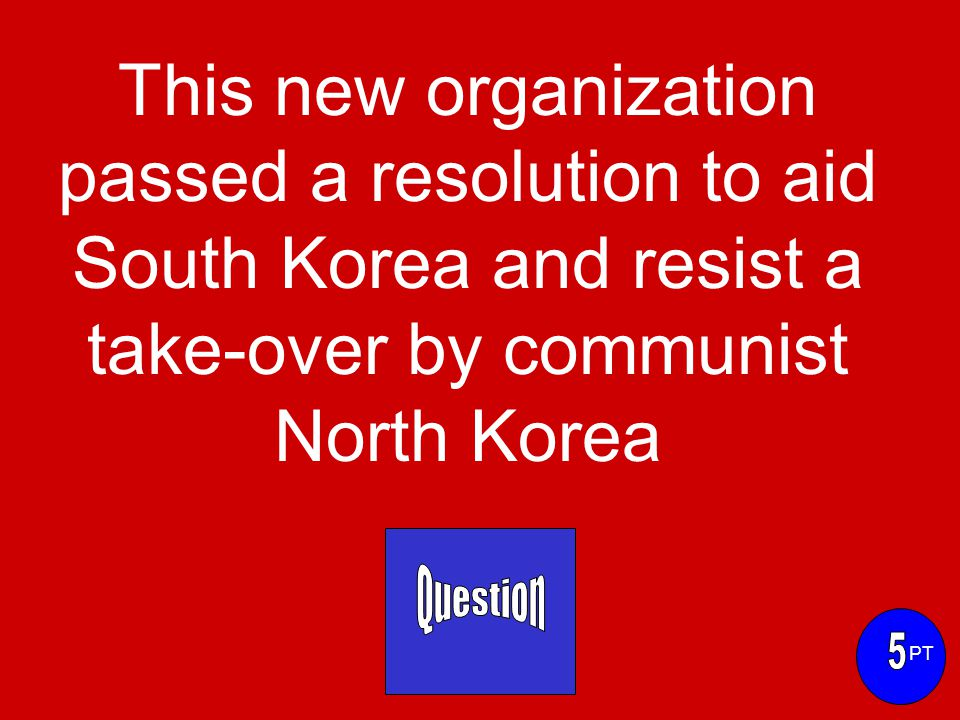 This new organization passed a resolution to aid South Korea and resist a take-over by communist North Korea PT