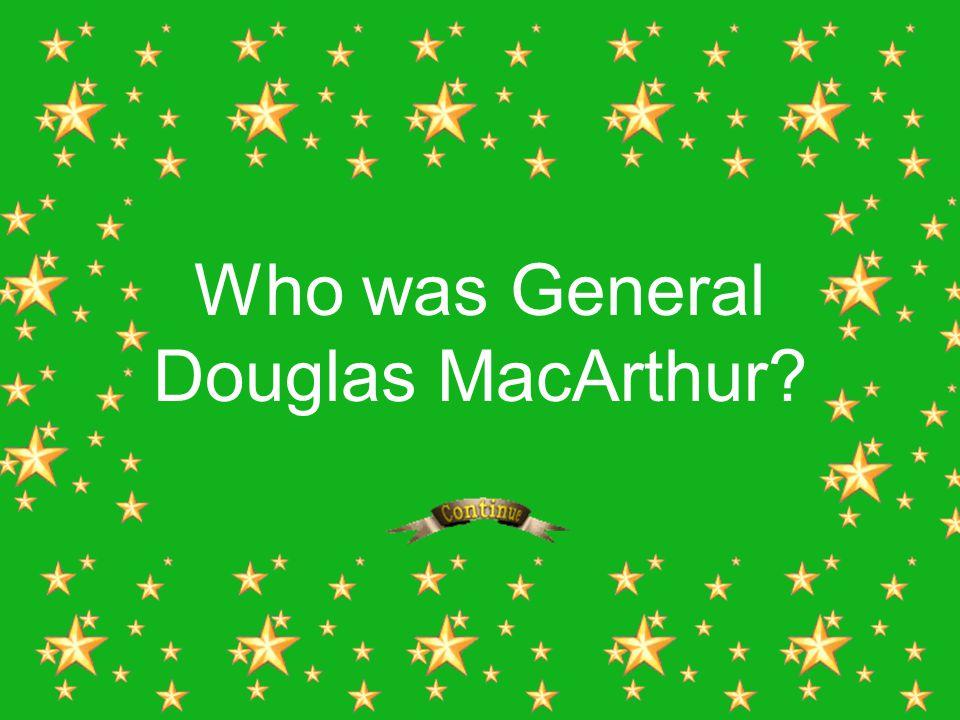 Who was General Douglas MacArthur?