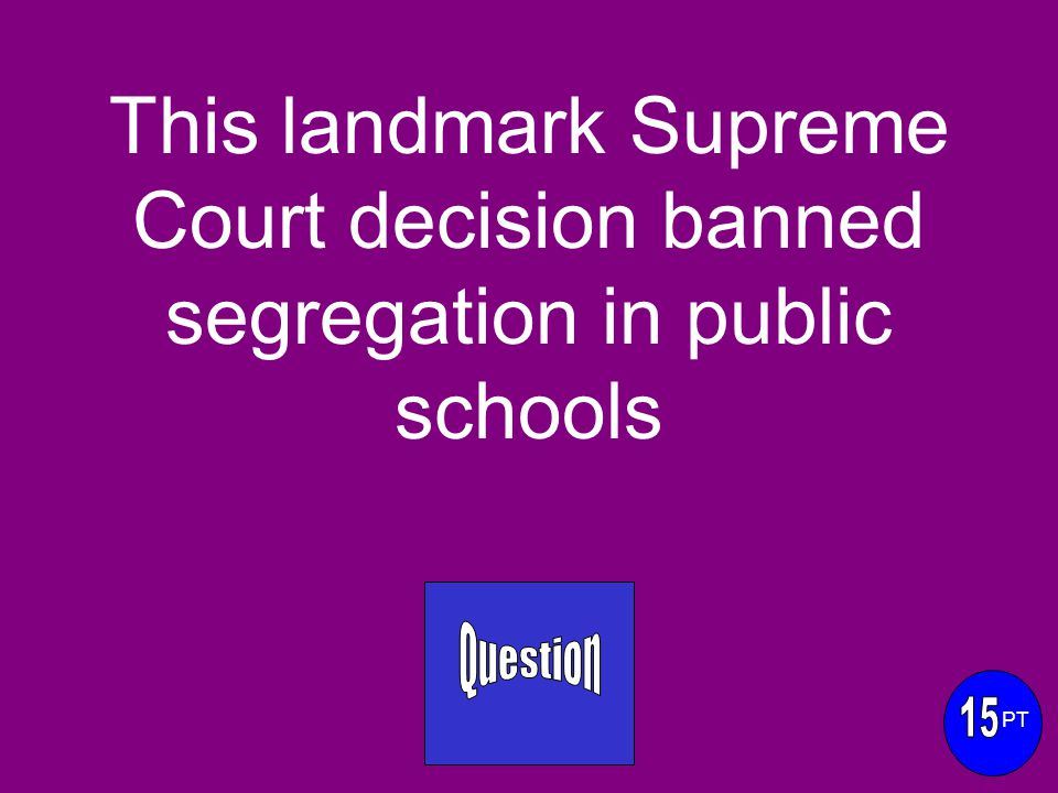 This landmark Supreme Court decision banned segregation in public schools PT