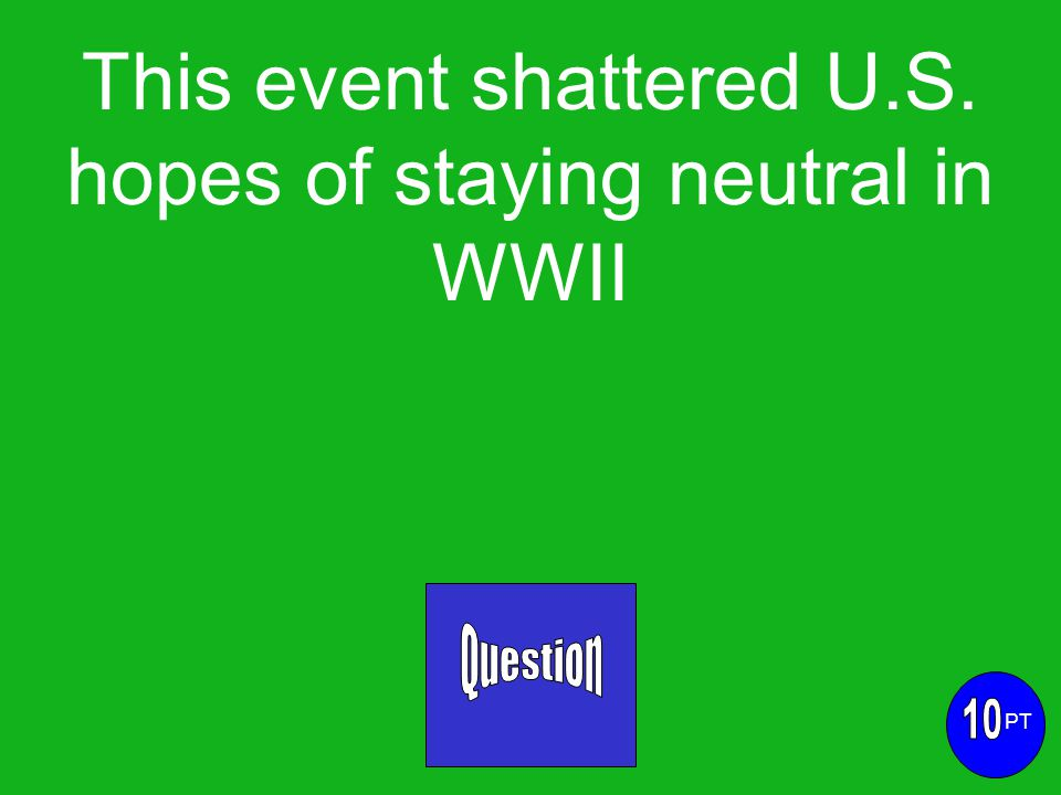 This event shattered U.S. hopes of staying neutral in WWII PT