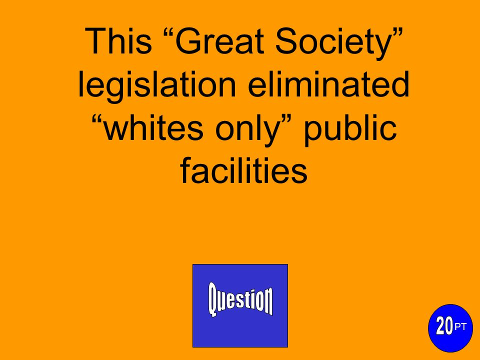 This Great Society legislation eliminated whites only public facilities PT