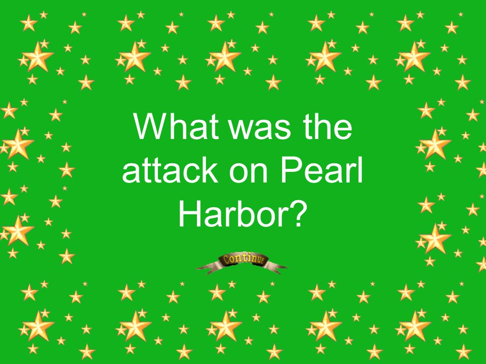 What was the attack on Pearl Harbor?