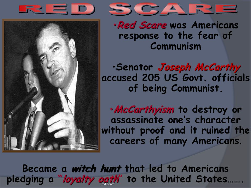  The Red Scare was the fear of the rise of communism in the world.