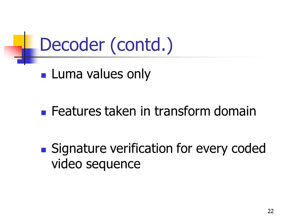 23 Decoder (contd.) Intra 4x4 and Inter MB's DCAC (0,0) (3,0) (0,3) (3,3) 4x4 block of transform coefficients before inverse quantization Feature data