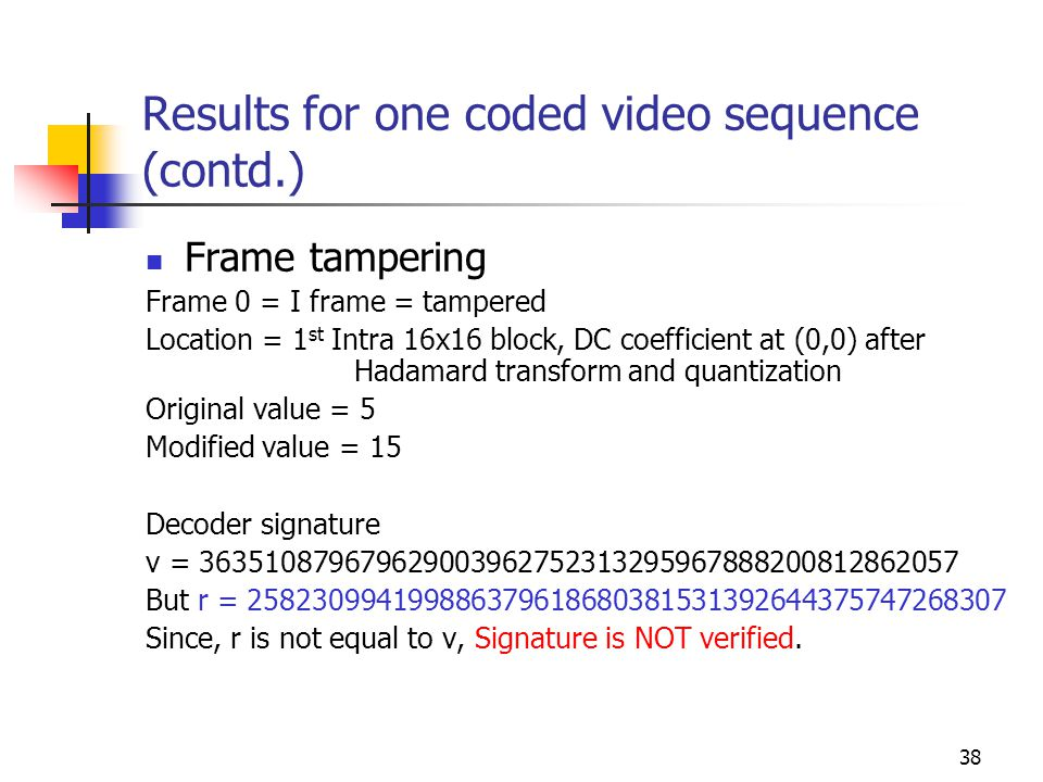 39 Results for one coded video sequence (contd.) Hash of all pictures in the video sequence are compared.