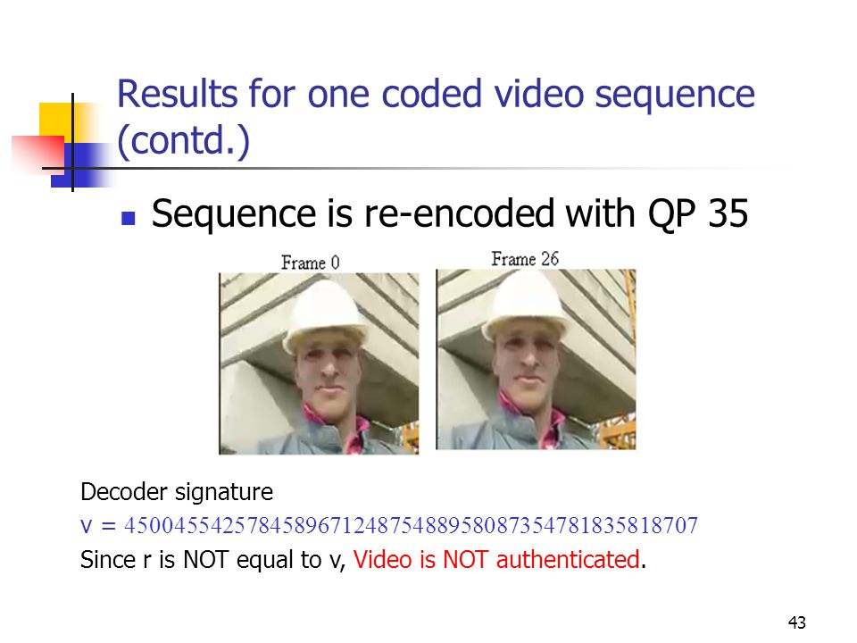 44 Results for one coded video sequence (contd.) Frame reordering attack Original Re-ordered