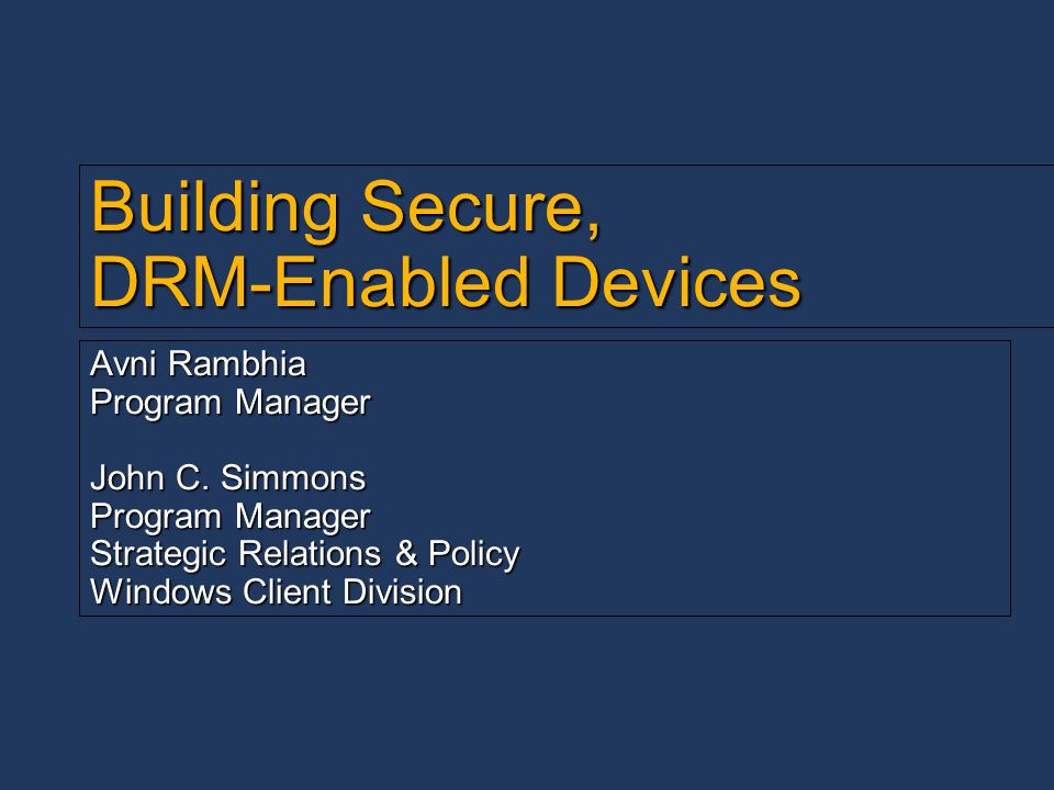 2 Session Outline Introduction Introduction The importance of secure DRM implementations The importance of secure DRM implementations Anatomy of robustness rules – content, assets and security levels Anatomy of robustness rules – content, assets and security levels The general threat surface for DRM-enabled devices The general threat surface for DRM-enabled devices The design of secure DRM-enabled devices The design of secure DRM-enabled devices Protecting device assets Protecting device assets Device asset threat surface and robustness rules Device asset threat surface and robustness rules Robust hardware, firmware and software best practices Robust hardware, firmware and software best practices Protecting controlled content Protecting controlled content Controlled content threat surface and robustness rules Controlled content threat surface and robustness rules Best practices for robust protection of controlled content Best practices for robust protection of controlled content Design pitfalls to be avoided Design pitfalls to be avoided The secure development environment The secure development environment Call to action Call to action Questions and answers Questions and answers