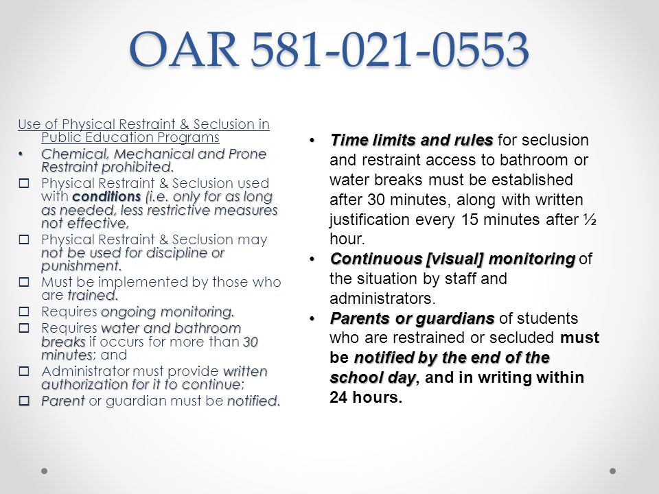 OAR 581-021-0556 Programs' Procedures Regarding the Use of … Policies and Procedures must be in place by school district/public education program.