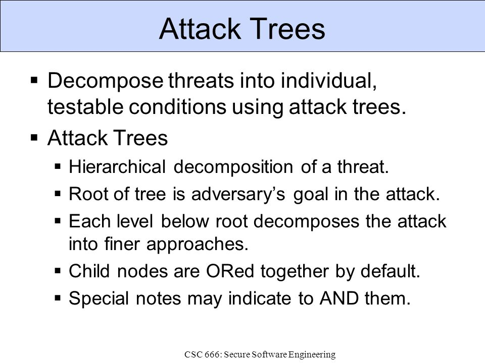 CSC 666: Secure Software Engineering Attack Trees—Graph Notation Goal: Read file from password-protected PC.