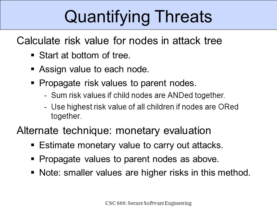 CSC 666: Secure Software Engineering DREAD = (D + R + E + A + D)/5 Damage Potential  Extent of damage if vulnerability exploited.