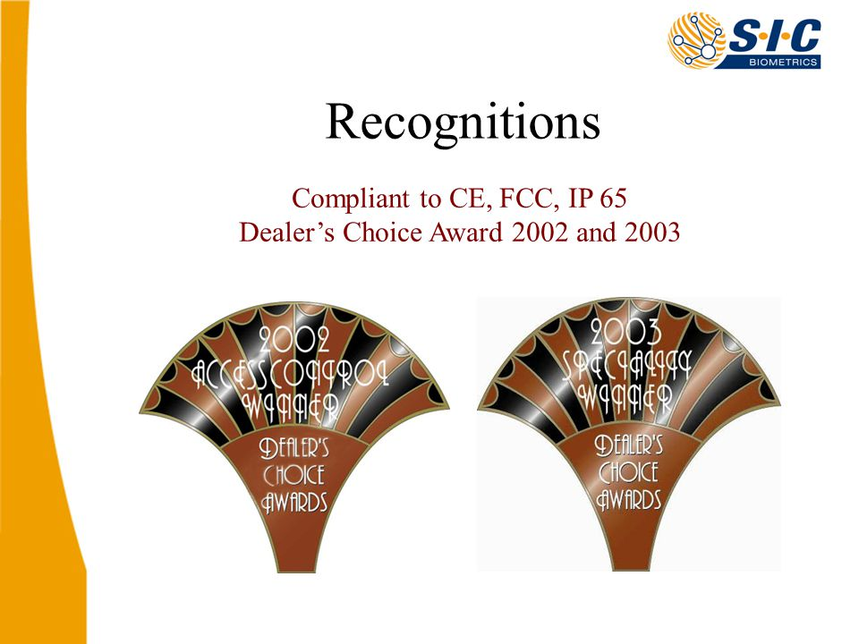 Recognitions Compliant to CE, FCC, IP 65 Dealer's Choice Award 2002 and 2003