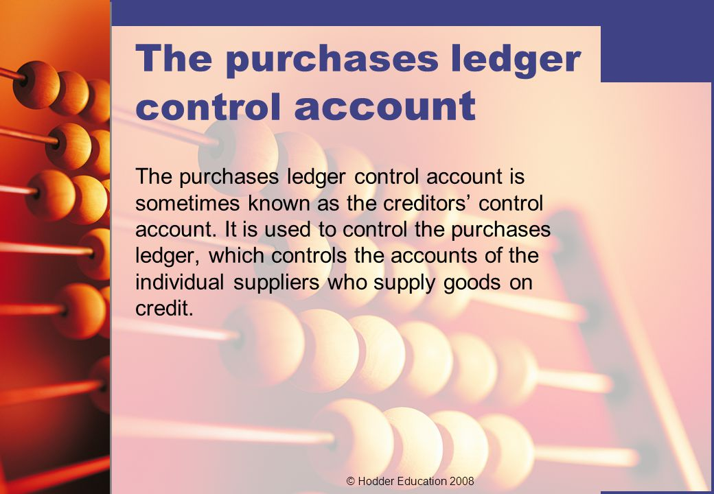 © Hodder Education 2008 The information needed to prepare the purchases ledger control account comes from the books of prime entry.