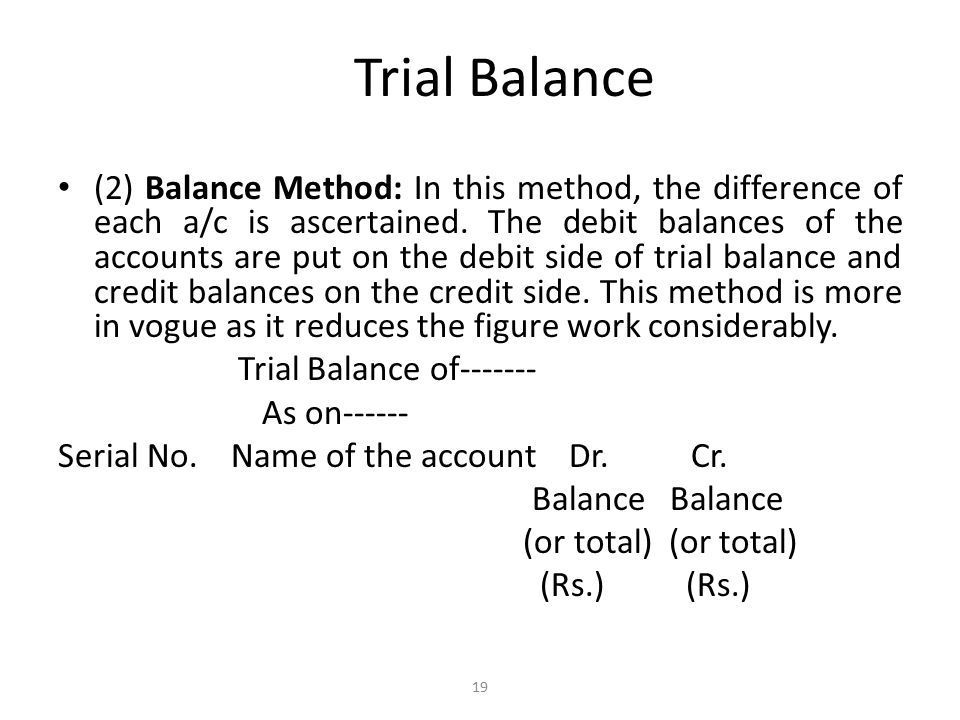 Trial Balance The accounts which generally have debit balances are: assets, purchases, returns inward, expenses, losses, drawings, The accounts which generally have credit balances are: liabilities, sales, return outwards, incomes, gains, profits, reserves, provisions (except provisions on creditors) and funds.