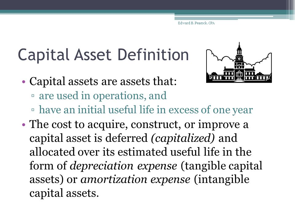 Major Capital Asset Classes Capital assets not being depreciated: ▫Land ▫Construction in Progress Capital Assets (net of accumulated depreciation): ▫Buildings ▫Improvements Other Than Buildings ▫Machinery and Equipment ▫Infrastructure ▫Other Capital Assets Edward B.